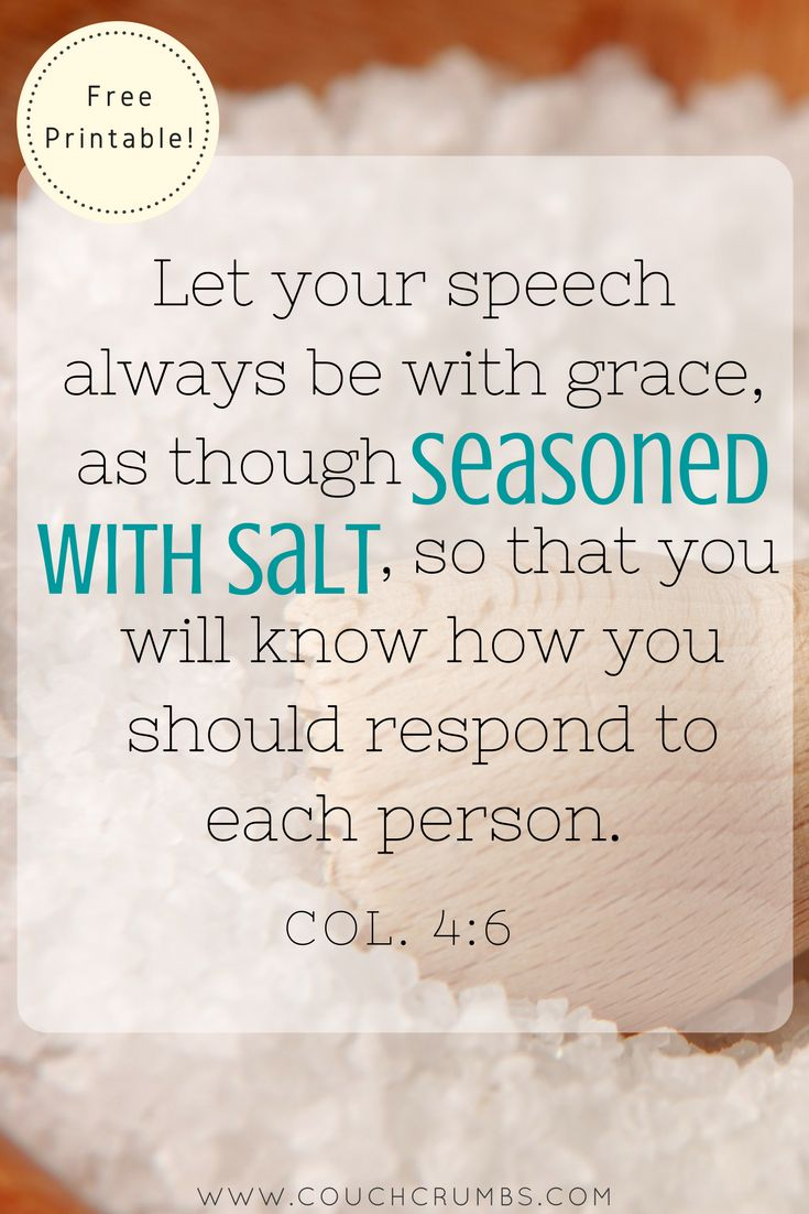 Let your speech always be with grace, as though seasoned with salt, so that you will know how you should respond to each person. (Colossians 4:6) Get this free printable at couchcrumbs.com today! #ScriptureQuotesForWomen #ScriptureVersesForWomen #ScriptureArt #ScriptureArtFreePrintable #BibleVersesEncouraging #ScriptureVerses