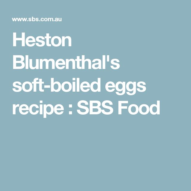 Heston Blumenthal's soft-boiled eggs recipe : SBS Food