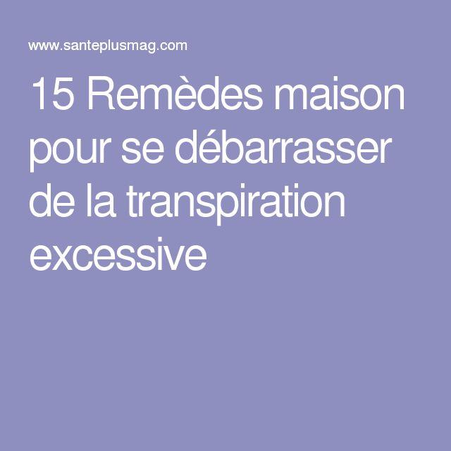 15 Remèdes maison pour se débarrasser de la transpiration excessive