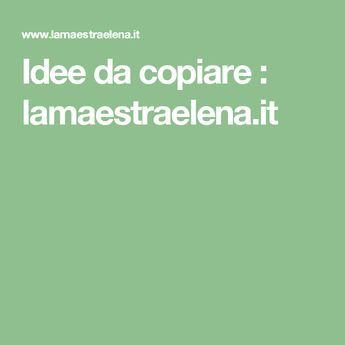Idee da copiare : lamaestraelena.it