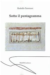 """Sotto il Pentagramma, un saggio del Dott. Tommasi sulla musica intesa come codice parallelo alla vita in cui ogni gesto azione ed umore trova specchio.  In copertina opera degli """"Appunti di Viaggio"""" di Fernando Cucci."""