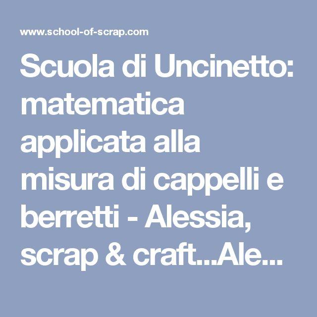Scuola di Uncinetto: matematica applicata alla misura di cappelli e berretti - Alessia, scrap & craft...Alessia, scrap & craft…