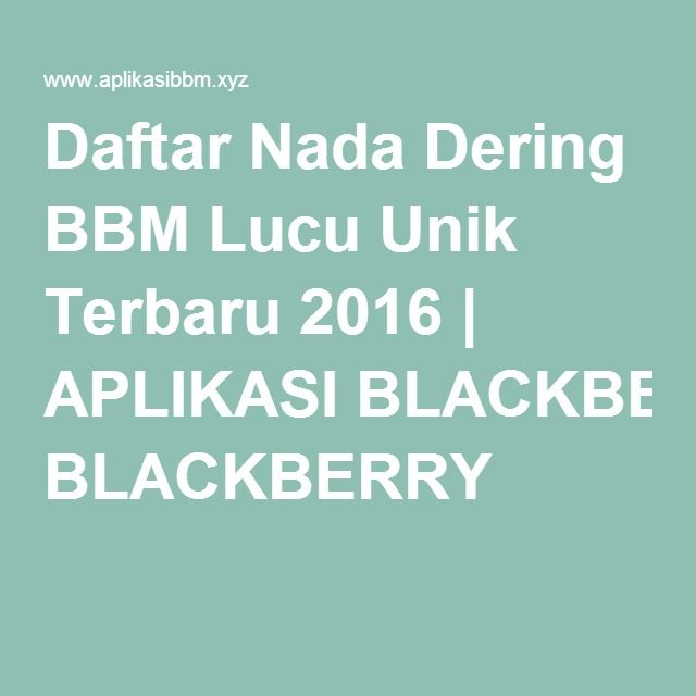Daftar Nada Dering BBM Lucu Unik Terbaru 2016 | APLIKASI BLACKBERRY