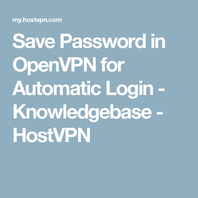 Save Password in OpenVPN for Automatic Login - Knowledgebase - HostVPN