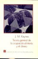 Teoría general de la ocupación, el interés y el dinero / John Maynard Keynes.