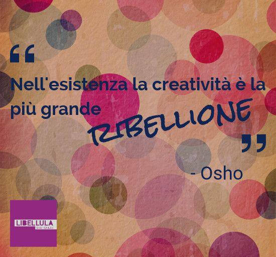 Nell'esistenza la creatività è la più grande ribellione (Osho) #citazioni #creatività #osho #frasi #ribellione