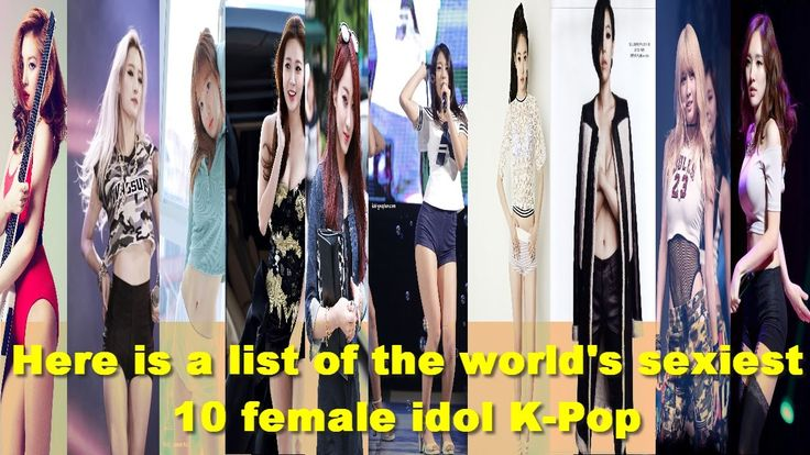 Here Is A list of The World's Sexy 10 Female Idol K- Pop 161123