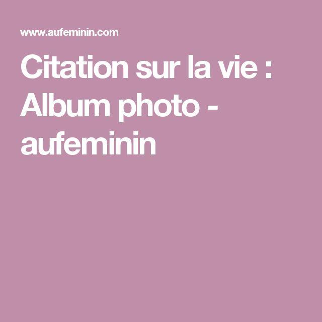 Citation sur la vie : Album photo - aufeminin