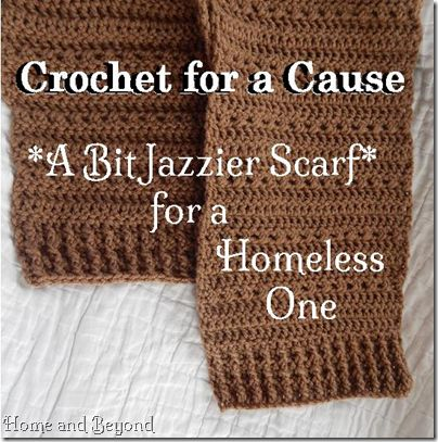 Crocheting For The Homeless : Crochet for a Cause: A Bit Jazzier Scarf for a Homeless One