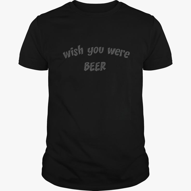 Wish You were Beer T-Shirt White Writing, Order HERE ==> https://www.sunfrog.com/Holidays/114163364-436132673.html?47756, Please tag & share with your friends who would love it, #redhead curvy, #redhead humour lol, redhead humour my life #christmasgifts, #DIY, #crafts  redhead witch, redhead teen, redhead bikini, redhead curvy, redhead boudoir, redhead girl  #architecture #art #cars #motorcycles #celebrities #DIY #crafts #design #education
