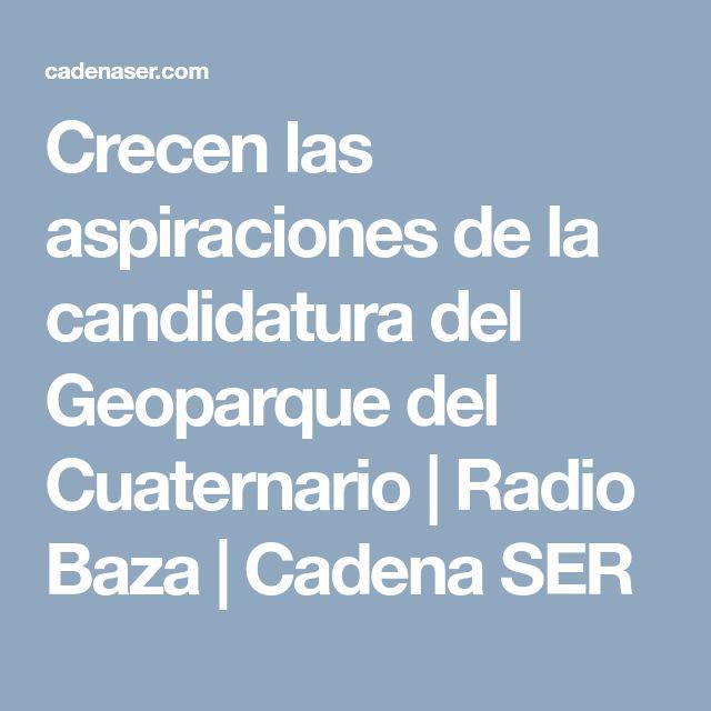 Crecen las aspiraciones de la candidatura del Geoparque del Cuaternario | Radio Baza  | Cadena SER