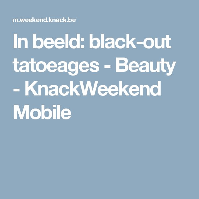 In beeld: black-out tatoeages - Beauty - KnackWeekend Mobile