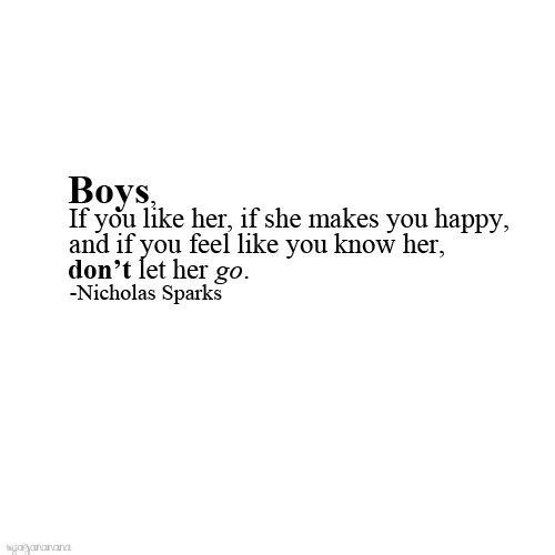 Ragazzi,  Se lei vi piace, se vi rende felici, e se vi sentite come se la conosceste da sempre.  NON lasciatela andare.