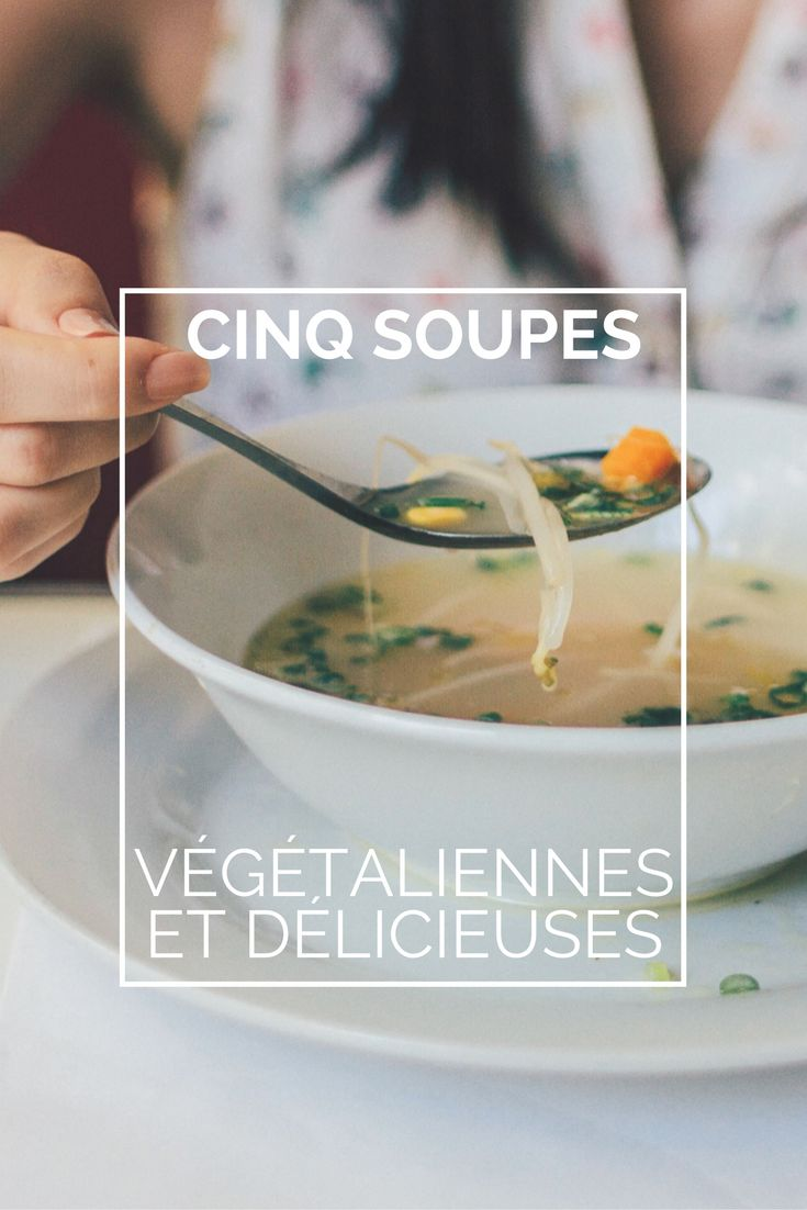 La saison froide vous déprime? J'ai la solution pour vous : cinq recettes de soupe délicieuse et végétalienne pour vous réchauffer sans prise de tête.