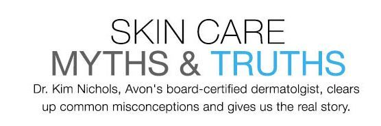 Skincare Truths and Myths. A few common questions answered by a bored-certified dermatologist. #avon #skincare #skin #face #wrinkles #cream #firm #tighten #sag #undereye #bags #darkcircles #women #men #musthave #bestsellers