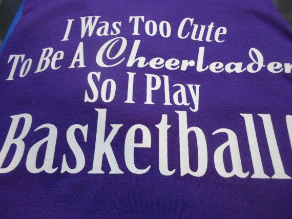 I Was Too Cute To Be A Cheerleader SO I Play Basketball T-Shirt. $9.95, via Etsy.