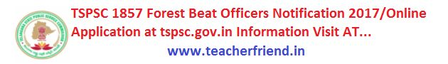 Telangana Forest Beat Officers Recruitment Notification 2017 to Filling of 1857 (One Thousand Eight Hundred and Fifty Seven) vacant posts ...