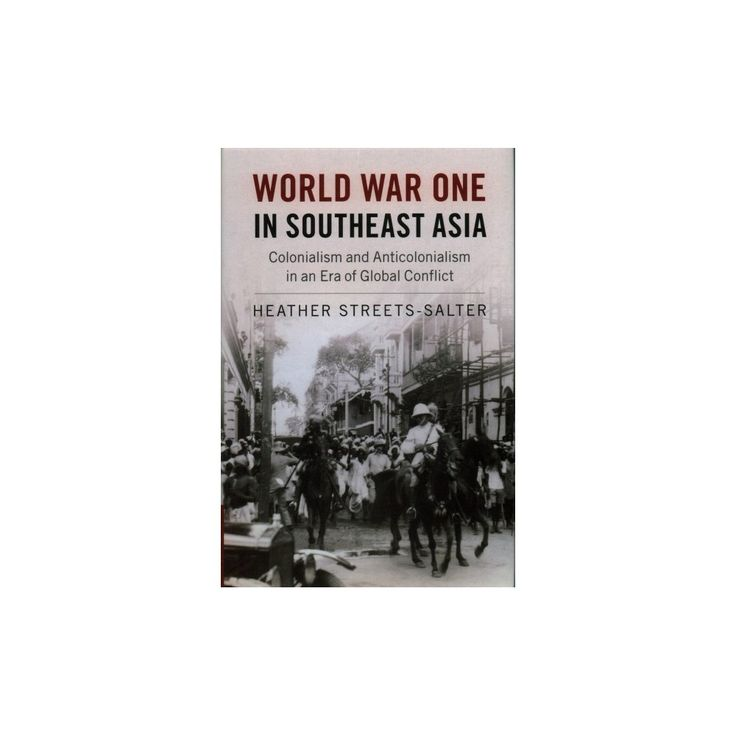 World War One in Southeast Asia : Colonialism and Anticolonialism in an Era of Global Conflict