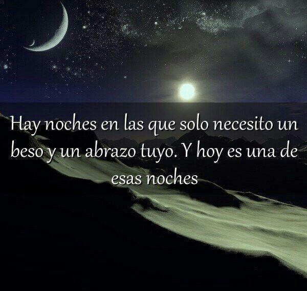 Hay noches en las que sólo necesito un beso y un abrazo tuyo. Y hoy es una de esas noches. #Notas