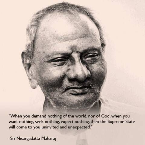 Seek Nothing, Expect Nothing...Nisargadatta Maharaj