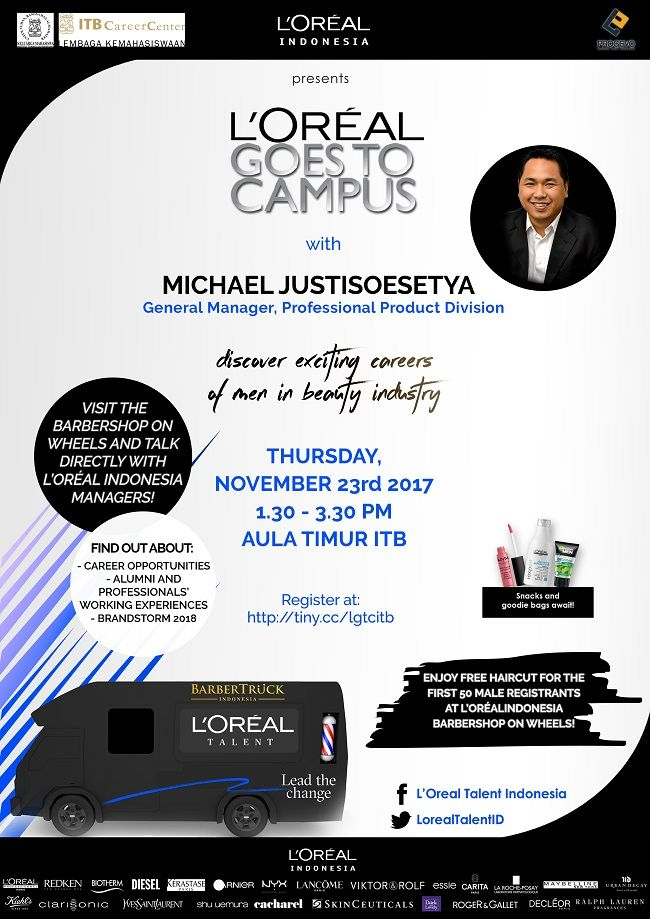 "L'ORÉAL Goes To Campus ITB  Akan ada  - seminar ""Discover Exciting Career of Men in Beauty Industry"" by Michael Justisoesetya - Career Opportunities  - Alumni & Professional Working Experiences - dan kompetisi bisnis L'ORÉAL Brandstorm 2018  Kamis, 23 November 2017 Aula Timur ITB Pukul 13.30 - 15.30 Registrasi dulu ya di disini >> http://tiny.cc/lgtcitb   Dapatkan Goodiebag dan Snack! Dan rasakan serunya potong rambut dan facial wash di Barbershop on wheels! GRATIS..TIS..TIS.."