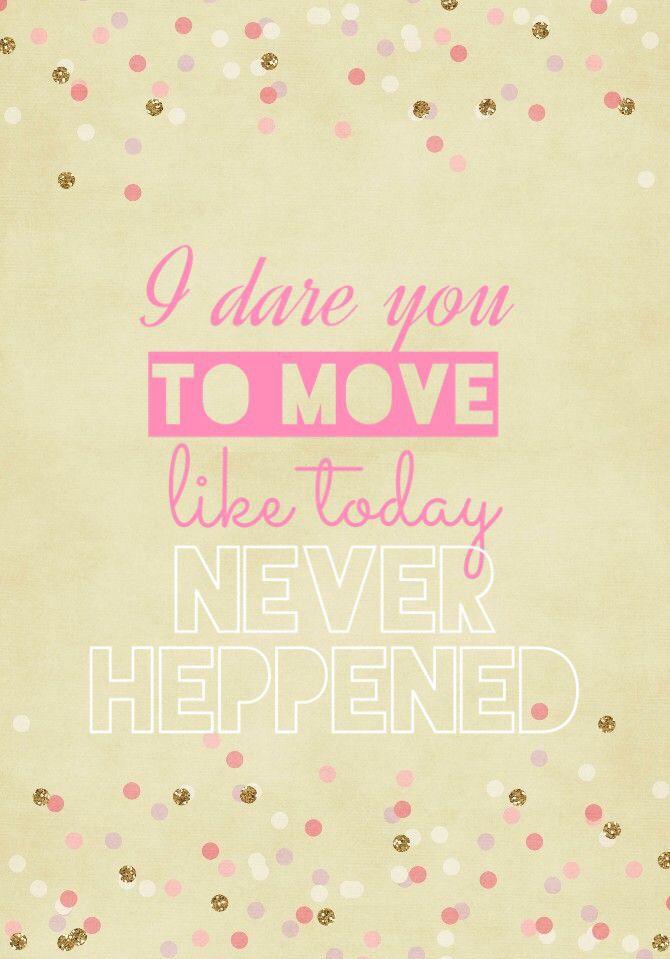 I dare you to move.