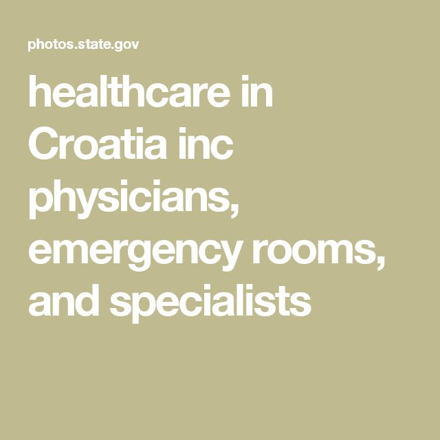 healthcare in Croatia inc physicians, emergency rooms, and specialists