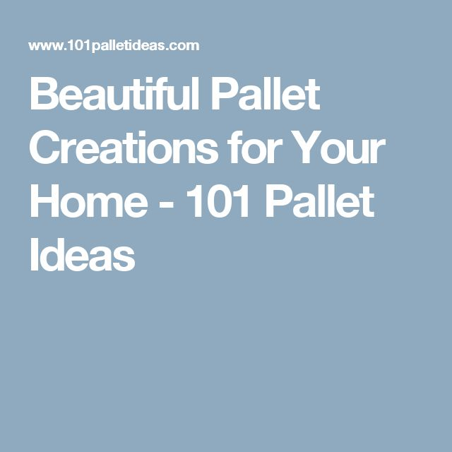 Beautiful Pallet Creations for Your Home - 101 Pallet Ideas