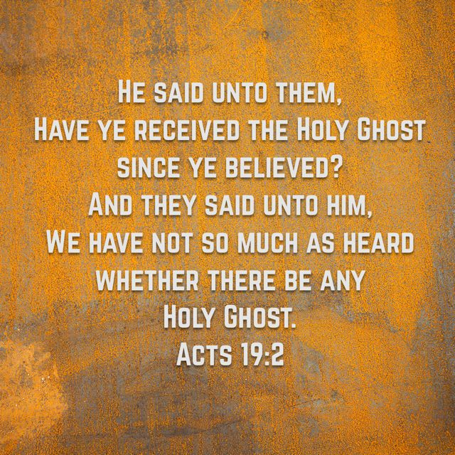 Have you Received The Holy Ghost Since you Believed?  Acts 2:4, Acts 2:38, Acts 19:1-6, John 3:1-8