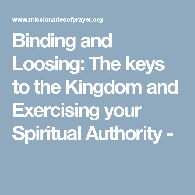 Binding and Loosing: The keys to the Kingdom and Exercising your Spiritual Authority -