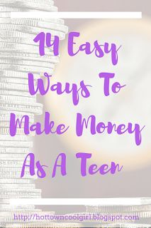 14 Easy Ways To Make Money As A Teen – Best Of Hot Town Cool Girl