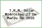 http://tecnoautos.com/wp-content/uploads/imagenes/trm-dolar/thumbs/trm-dolar-20160323.jpg TRM Dólar Colombia, Miércoles 23 de Marzo de 2016 - http://tecnoautos.com/actualidad/finanzas/trm-dolar-hoy/tcrm-colombia-miercoles-23-de-marzo-de-2016/