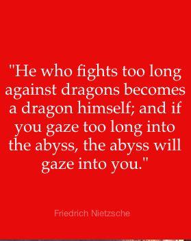 Nietzsche -- a better translation: http://www.pinterest.com/pin/444308319459616940/