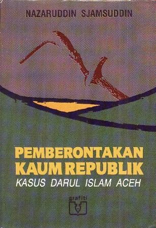 PEMBERONTAKAN KAUM REPUBLIK KASUS DARUL ISLAM ACEH | Tengkuputeh