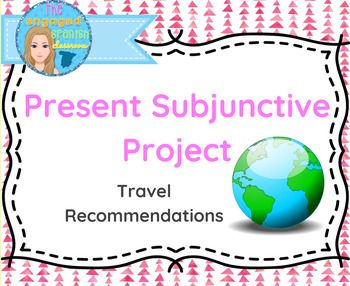 Spanish Present Subjunctive ProjectMaking Recommendations in SpanishThis is a Spanish 3 project that calls for a visual presentation with creative writing in the subjunctive tense. Students are called to choose a country, and then provide travel recommendations/advice to future travelers.Teacher example included along with grading outline.