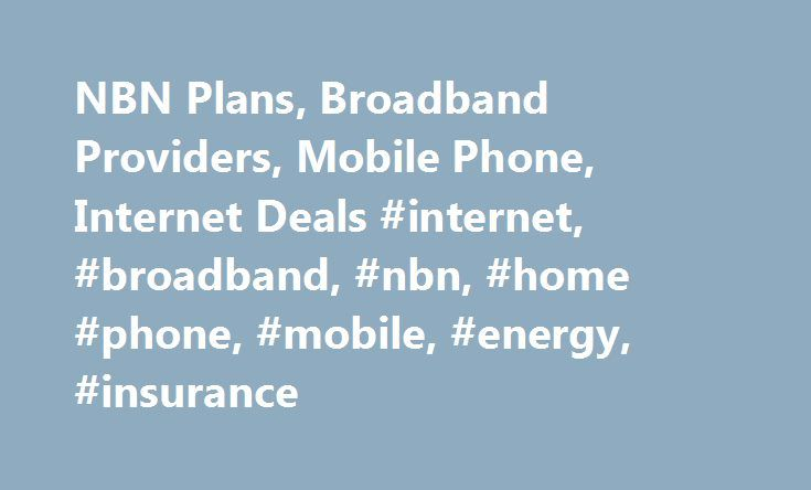 NBN Plans, Broadband Providers, Mobile Phone, Internet Deals #internet, #broadband, #nbn, #home #phone, #mobile, #energy, #insurance http://anaheim.remmont.com/nbn-plans-broadband-providers-mobile-phone-internet-deals-internet-broadband-nbn-home-phone-mobile-energy-insurance/  #Back Check Internet Availability NBN Plans ADSL Plans Self Service & Support Back ADSL Plans ADSL Dodo TV with Fetch Check Internet Availability Self Service & Support Back NBN Plans NBN Speeds NBN Rollout Map About…