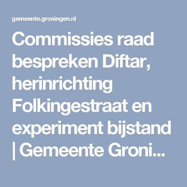 Commissies raad bespreken Diftar, herinrichting Folkingestraat en experiment bijstand | Gemeente Groningen