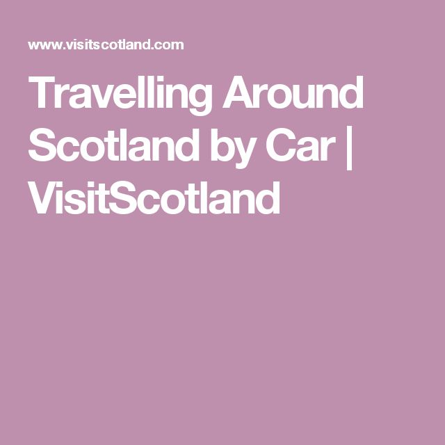 Travelling Around Scotland by Car | VisitScotland