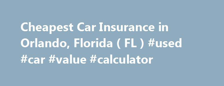 Cheapest Car Insurance in Orlando, Florida ( FL ) #used #car #value #calculator http://car.remmont.com/cheapest-car-insurance-in-orlando-florida-fl-used-car-value-calculator/  #budget car insurance # Car Insurance Agents in Orlando, Florida Orlando is a sizable city with an urban population of 1.4 million residents. Located in the geographic center of the state's peninsula, Orlando attracts millions of tourists each year thanks to its numerous amusement parks including Universal Studios and…