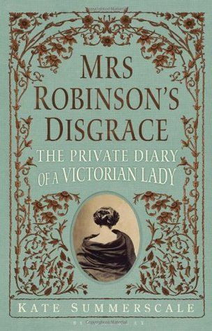 """""""Mrs. Robinson's Disgrace: The Private Diary of a Victorian Lady"""" is the story of a divorce that shook the foundations of Victorian England."""