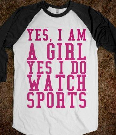 I want this shirt!  Yes, I'm a girl!  Yes, I LOVE to watch sports!  Especially football, basketball, soccer and hockey!
