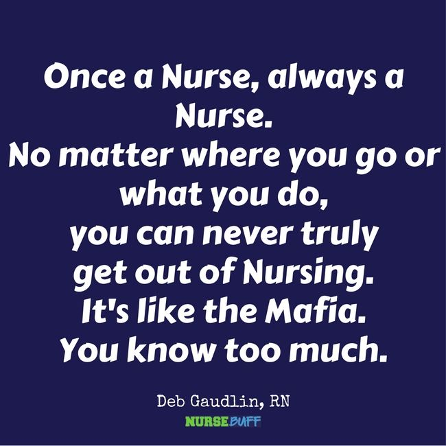 "I tell my old lady nurse patients this all the time. You never ""used to be a nurse"". You're ALWAYS a nurse."