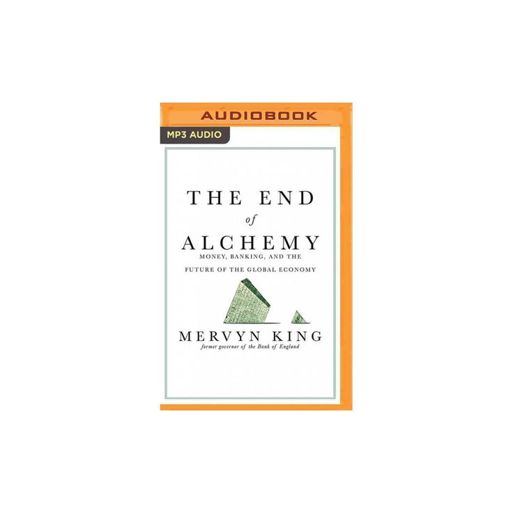 End of Alchemy : Money, Banking, and the Future of the Global Economy (MP3-CD) (Mervyn King)