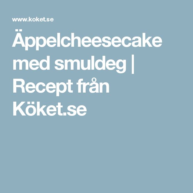 Äppelcheesecake med smuldeg   Recept från Köket.se