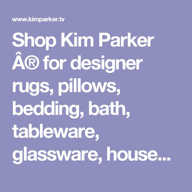 Shop Kim Parker ® for designer rugs, pillows, bedding, bath, tableware, glassware, housewares, throws, Fashion accessories, handbags, totes, umbrellas, scarves,Technology, Tech accessories for Apple and Samsung smart phones and tablets, Iphone cases, samsung Galaxy cases, Ipad sleeves, laptop cases, books,  stationery, calendars, gifts and Fine Art.