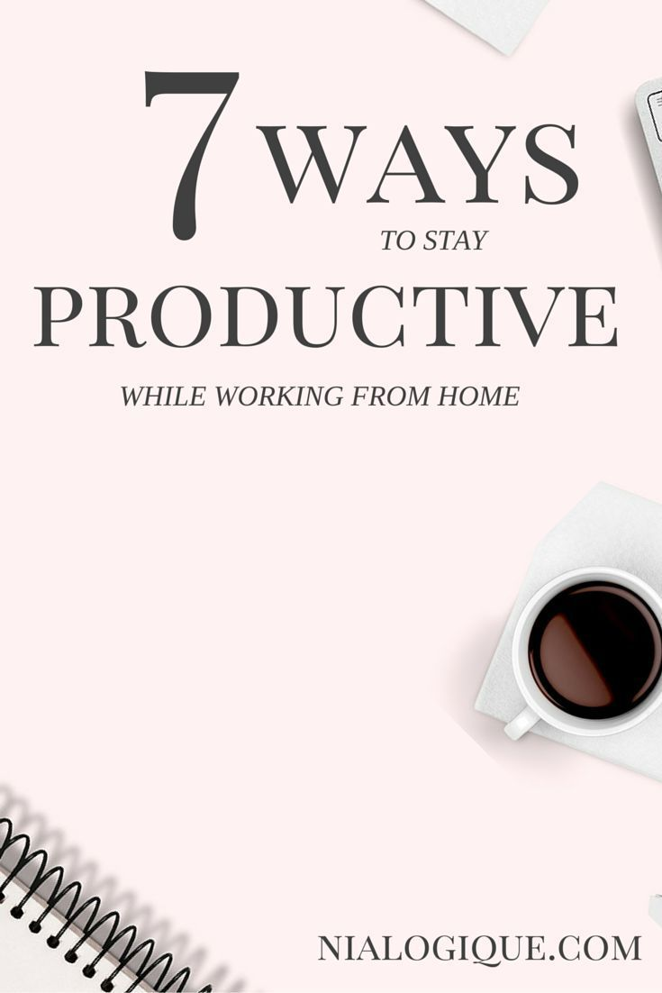 7 Ways to Stay Productive While Working From Home - Nialogique