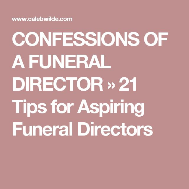 CONFESSIONS OF A FUNERAL DIRECTOR » 21 Tips for Aspiring Funeral Directors