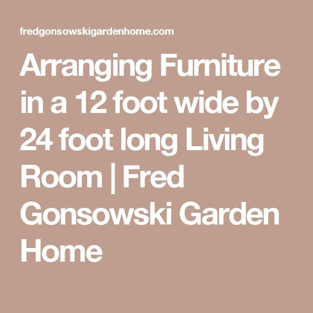 17 best ideas about long living rooms on pinterest for 6 foot wide living room