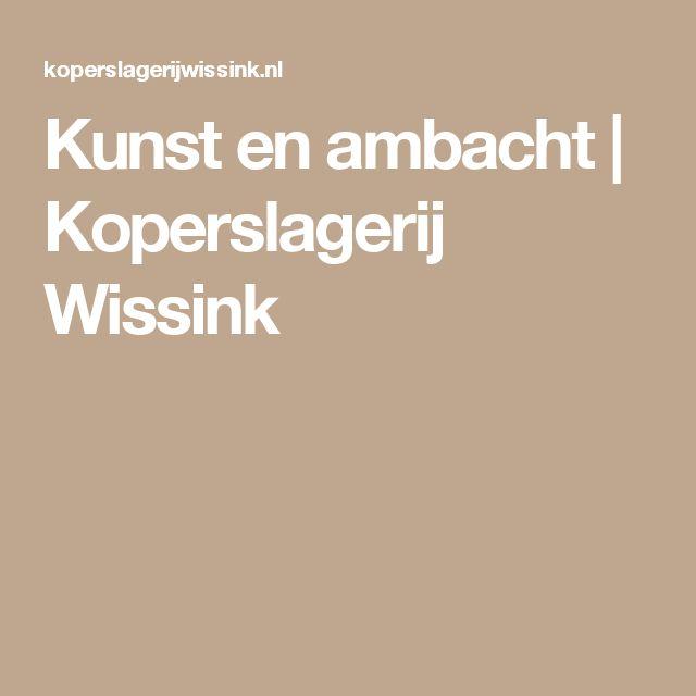 Kunst en ambacht | Koperslagerij Wissink