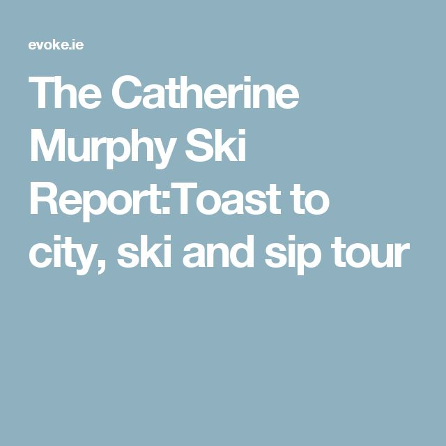 The Catherine Murphy Ski Report:Toast to city, ski and sip tour